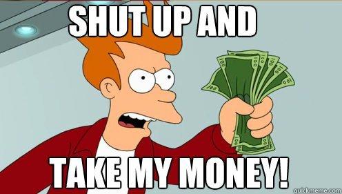 Kliknij obrazek, aby uzyskać większą wersję  Nazwa:shut-up-and-take-my-money.jpg Wyświetleń:339 Rozmiar:29,4 KB ID:30417